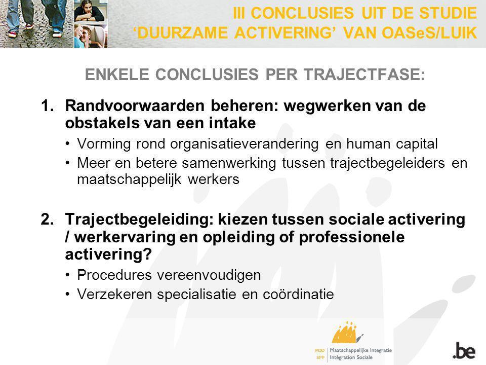 3.Sociale activering: samenwerken in de uitbouw en toepassing van kwalitatief hoogstaande programma's Zorgen voor begeleiding op de werkvloer 4.Aanbieden opleiding en werkervaring: Tegelijkertijd werkervaring opdoen en technische vaardigheden aanleren Samenwerken met externe partners, OCMW's Zorg ervoor dat geen misbruik of oneigenlijk gebruik wordt gemaakt van artikel 60§7 5.Professionele activering Creëren van stages in privé Opbouwende trajecten met verschillende moeilijkheidsgraden Werk maken van continue vorming III CONCLUSIES UIT DE STUDIE 'DUURZAME ACTIVERING' VAN OASeS/LUIK