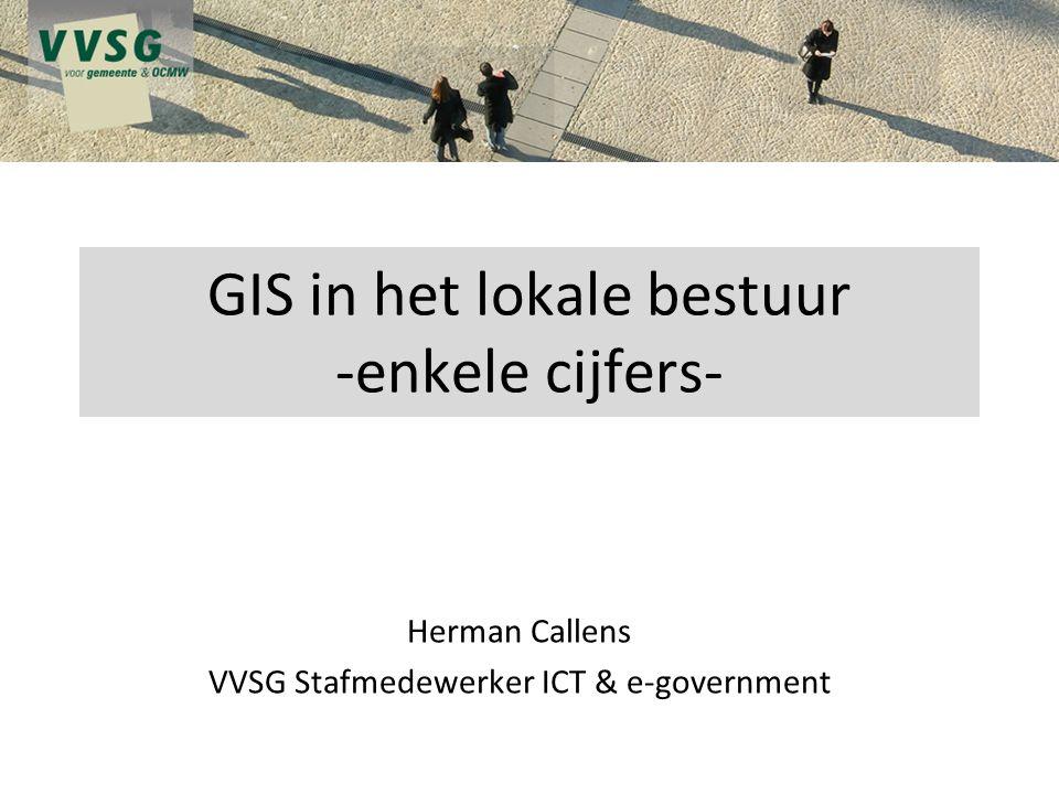 GIS in het lokale bestuur -enkele cijfers- Herman Callens VVSG Stafmedewerker ICT & e-government