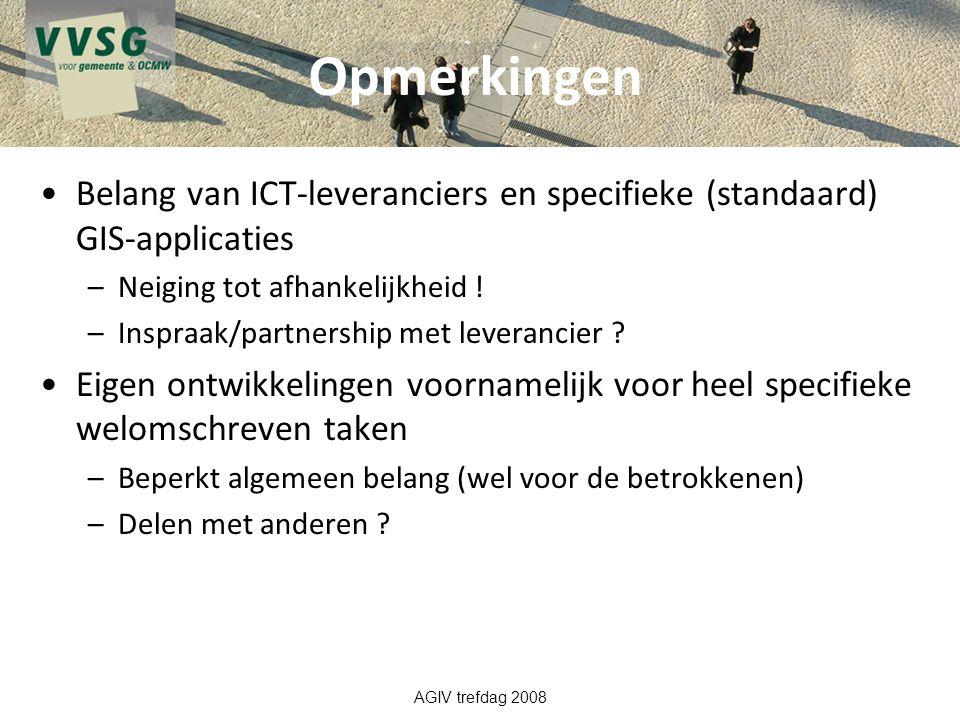 Opmerkingen Belang van ICT-leveranciers en specifieke (standaard) GIS-applicaties –Neiging tot afhankelijkheid ! –Inspraak/partnership met leverancier