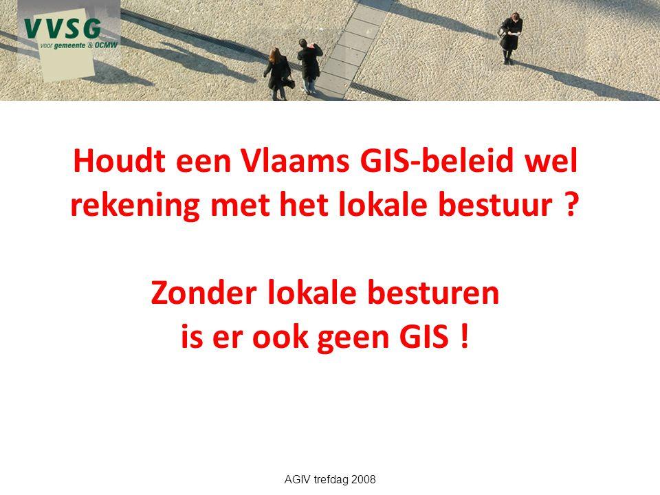 Houdt een Vlaams GIS-beleid wel rekening met het lokale bestuur ? Zonder lokale besturen is er ook geen GIS !