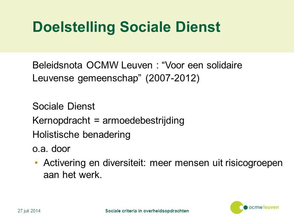 Doelstelling Sociale Dienst Beleidsnota OCMW Leuven : Voor een solidaire Leuvense gemeenschap (2007-2012) Sociale Dienst Kernopdracht = armoedebestrijding Holistische benadering o.a.