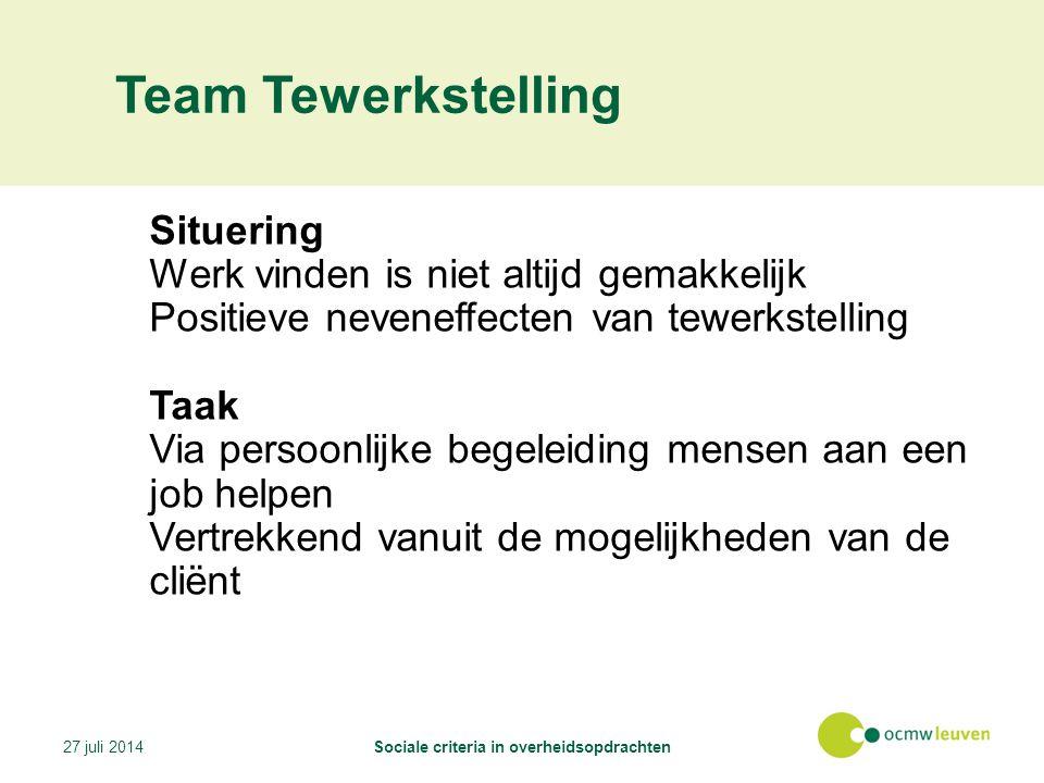 Team Tewerkstelling Situering Werk vinden is niet altijd gemakkelijk Positieve neveneffecten van tewerkstelling Taak Via persoonlijke begeleiding mensen aan een job helpen Vertrekkend vanuit de mogelijkheden van de cliënt 27 juli 2014Sociale criteria in overheidsopdrachten