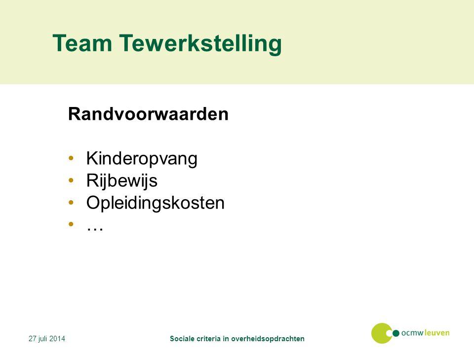 Team Tewerkstelling Randvoorwaarden Kinderopvang Rijbewijs Opleidingskosten … 27 juli 2014Sociale criteria in overheidsopdrachten