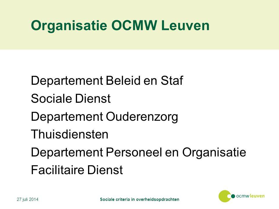 Organisatie OCMW Leuven Departement Beleid en Staf Sociale Dienst Departement Ouderenzorg Thuisdiensten Departement Personeel en Organisatie Facilitaire Dienst 27 juli 2014Sociale criteria in overheidsopdrachten