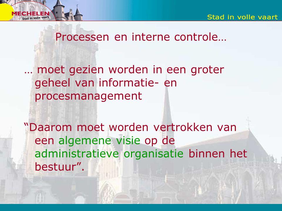 Processen en interne controle… … moet gezien worden in een groter geheel van informatie- en procesmanagement Daarom moet worden vertrokken van een algemene visie op de administratieve organisatie binnen het bestuur .