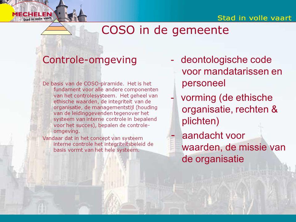 COSO in de gemeente Controle-omgeving De basis van de COSO-piramide. Het is het fundament voor alle andere componenten van het controlesysteem. Het ge