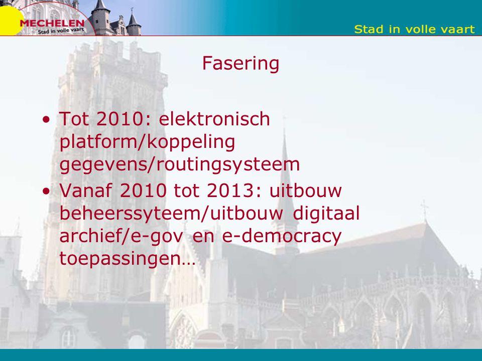 Fasering Tot 2010: elektronisch platform/koppeling gegevens/routingsysteem Vanaf 2010 tot 2013: uitbouw beheerssyteem/uitbouw digitaal archief/e-gov en e-democracy toepassingen…