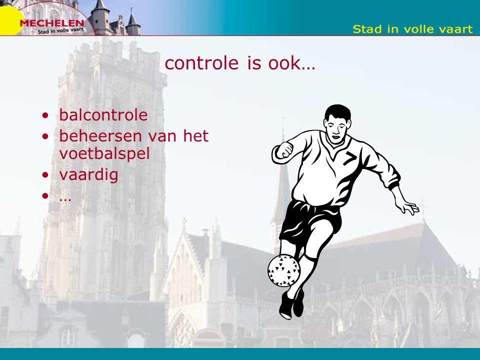controle is ook… balcontrole beheersen van het voetbalspel vaardig …