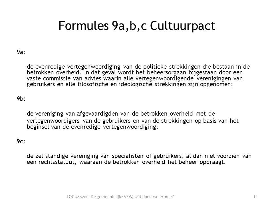 Formules 9a,b,c Cultuurpact 9a: de evenredige vertegenwoordiging van de politieke strekkingen die bestaan in de betrokken overheid.