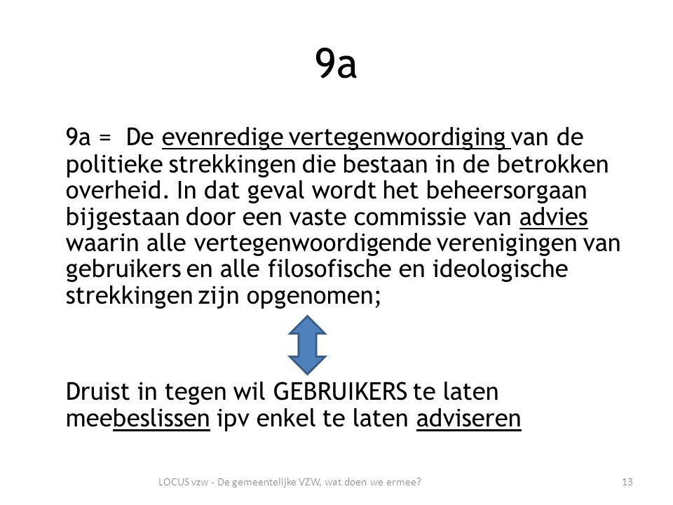 9a 9a = De evenredige vertegenwoordiging van de politieke strekkingen die bestaan in de betrokken overheid.