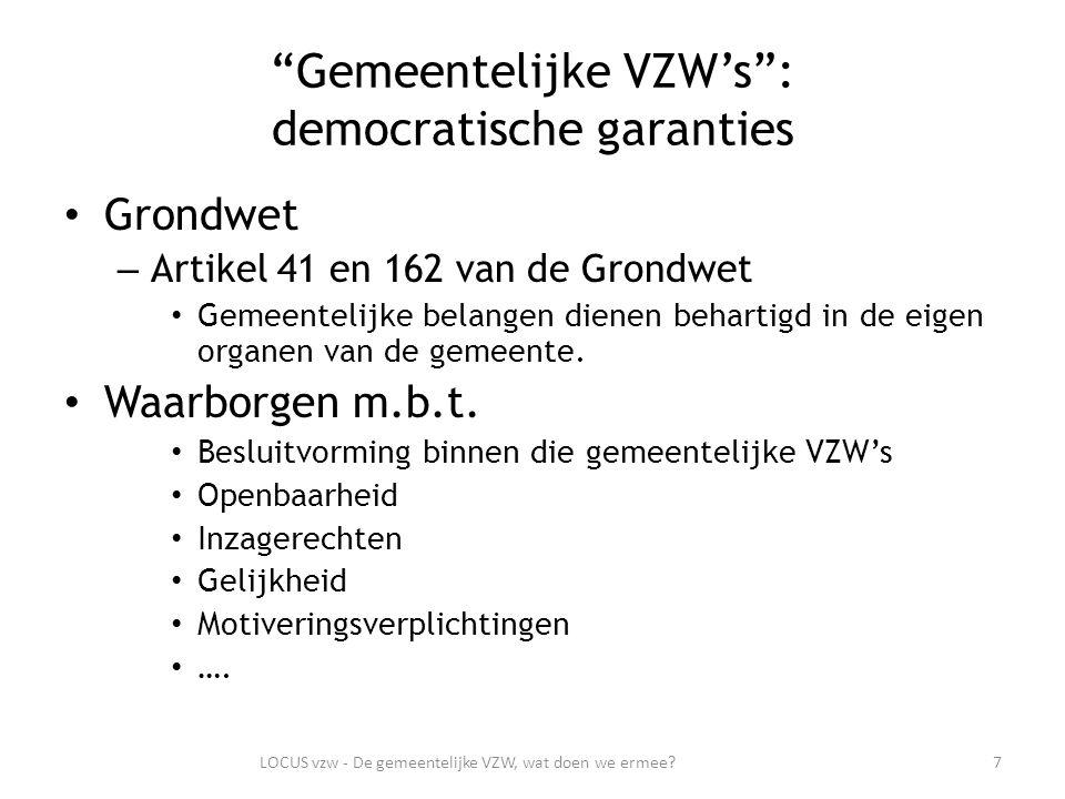 Gemeentelijke VZW's : democratische garanties Grondwet – Artikel 41 en 162 van de Grondwet Gemeentelijke belangen dienen behartigd in de eigen organen van de gemeente.
