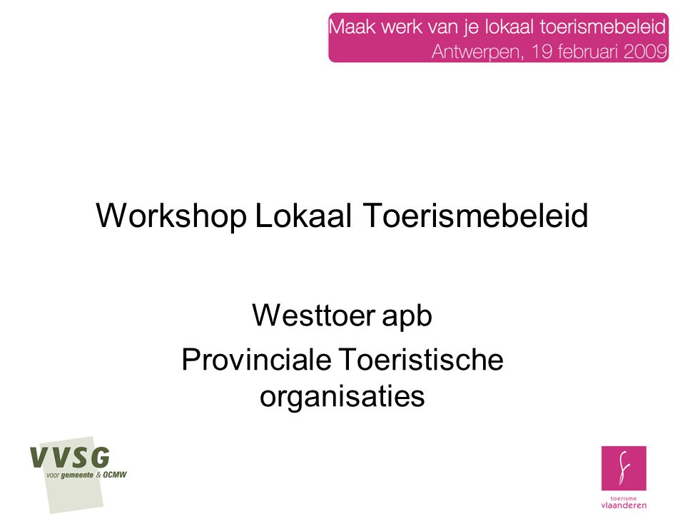 Workshop Lokaal Toerismebeleid Westtoer apb Provinciale Toeristische organisaties