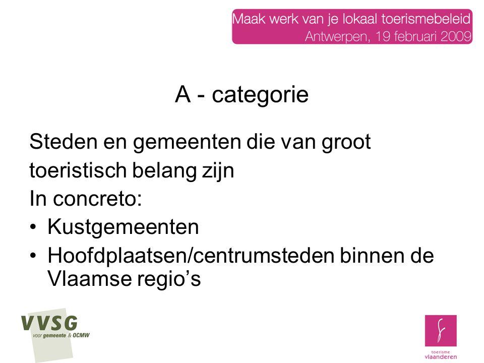 A - categorie Steden en gemeenten die van groot toeristisch belang zijn In concreto: Kustgemeenten Hoofdplaatsen/centrumsteden binnen de Vlaamse regio's
