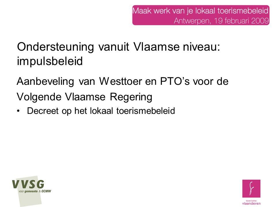 Ondersteuning vanuit Vlaamse niveau: impulsbeleid Aanbeveling van Westtoer en PTO's voor de Volgende Vlaamse Regering Decreet op het lokaal toerismebeleid