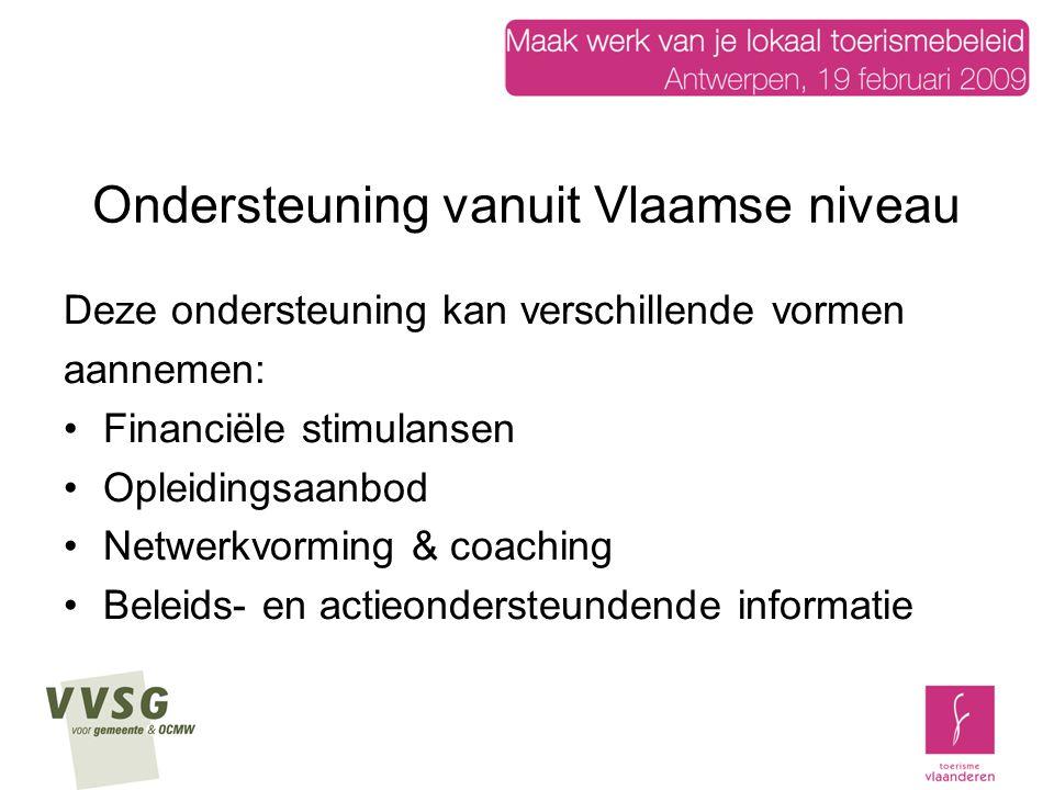Ondersteuning vanuit Vlaamse niveau Deze ondersteuning kan verschillende vormen aannemen: Financiële stimulansen Opleidingsaanbod Netwerkvorming & coaching Beleids- en actieondersteundende informatie