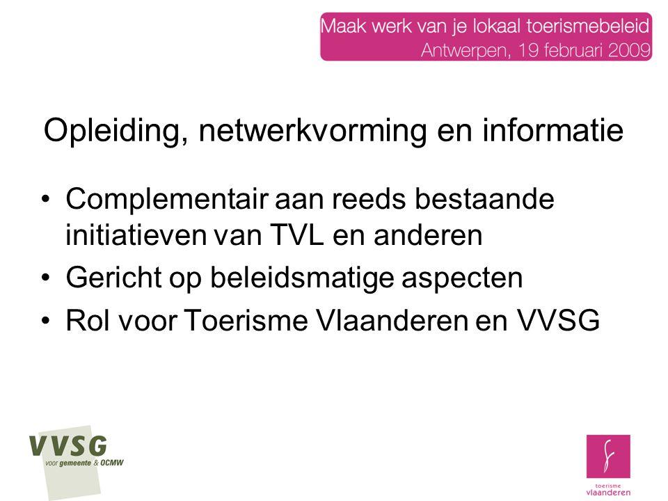 Opleiding, netwerkvorming en informatie Complementair aan reeds bestaande initiatieven van TVL en anderen Gericht op beleidsmatige aspecten Rol voor Toerisme Vlaanderen en VVSG