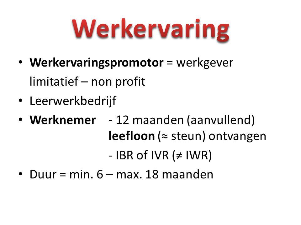 Werkervaringspromotor = werkgever limitatief – non profit Leerwerkbedrijf Werknemer- 12 maanden (aanvullend) leefloon (≈ steun) ontvangen - IBR of IVR (≠ IWR) Duur = min.