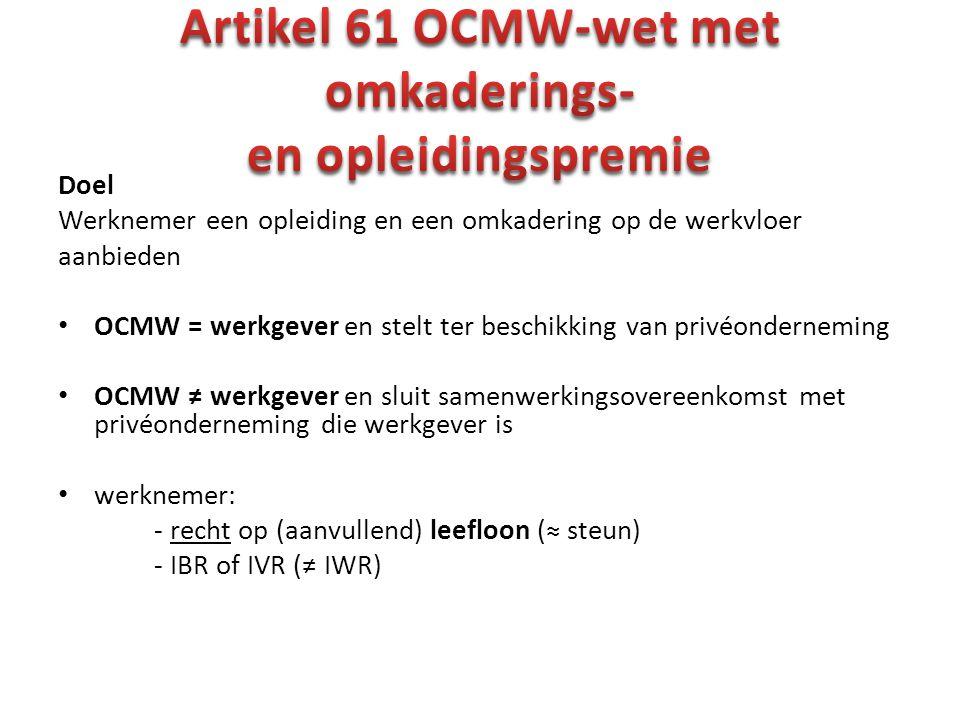Doel Werknemer een opleiding en een omkadering op de werkvloer aanbieden OCMW = werkgever en stelt ter beschikking van privéonderneming OCMW ≠ werkgev