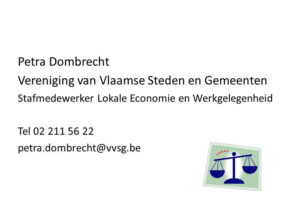 Petra Dombrecht Vereniging van Vlaamse Steden en Gemeenten Stafmedewerker Lokale Economie en Werkgelegenheid Tel 02 211 56 22 petra.dombrecht@vvsg.be