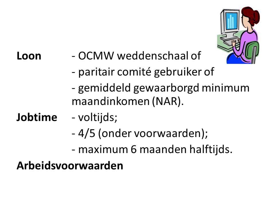 Loon - OCMW weddenschaal of - paritair comité gebruiker of - gemiddeld gewaarborgd minimum maandinkomen (NAR). Jobtime- voltijds; - 4/5 (onder voorwaa