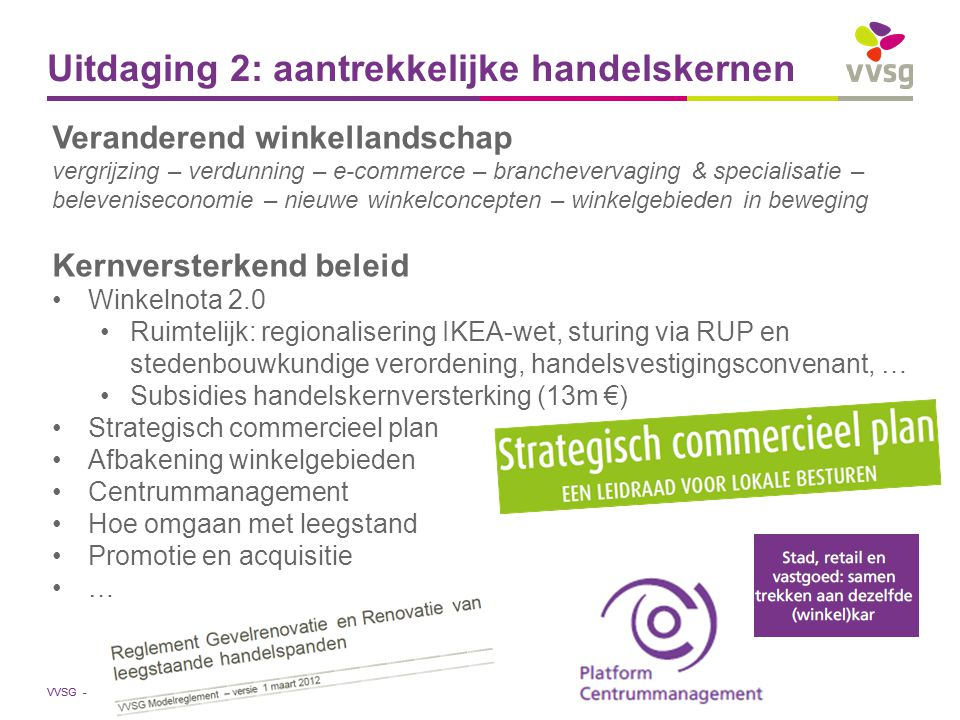 VVSG - Uitdaging 2: aantrekkelijke handelskernen Veranderend winkellandschap vergrijzing – verdunning – e-commerce – branchevervaging & specialisatie