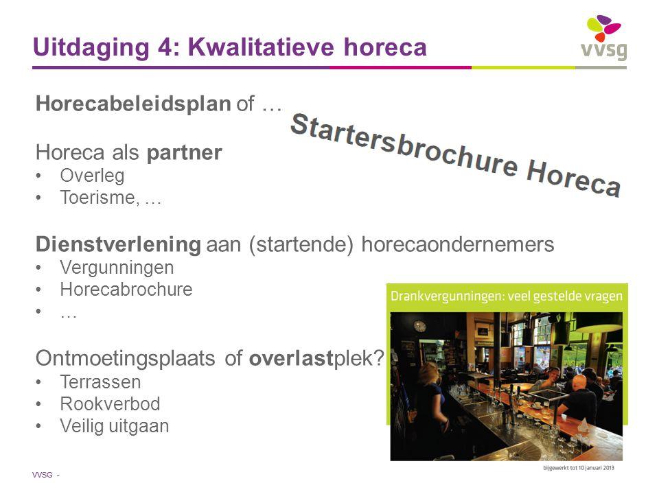 VVSG - Uitdaging 4: Kwalitatieve horeca Horecabeleidsplan of … Horeca als partner Overleg Toerisme, … Dienstverlening aan (startende) horecaondernemer