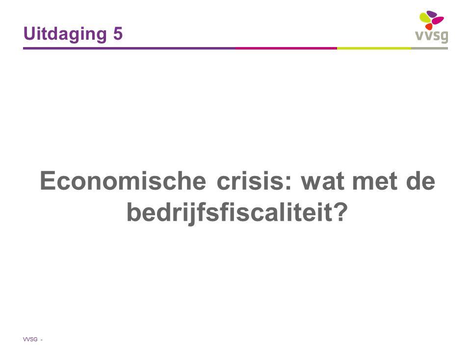 VVSG - Uitdaging 5 Economische crisis: wat met de bedrijfsfiscaliteit?