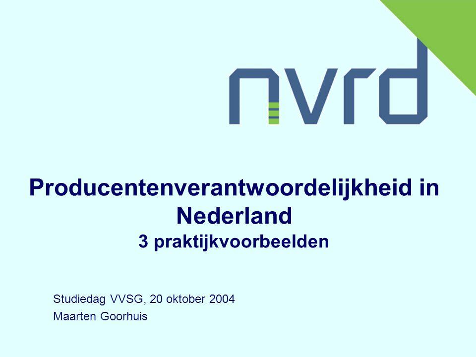 Producentenverantwoordelijkheid in Nederland 3 praktijkvoorbeelden Studiedag VVSG, 20 oktober 2004 Maarten Goorhuis
