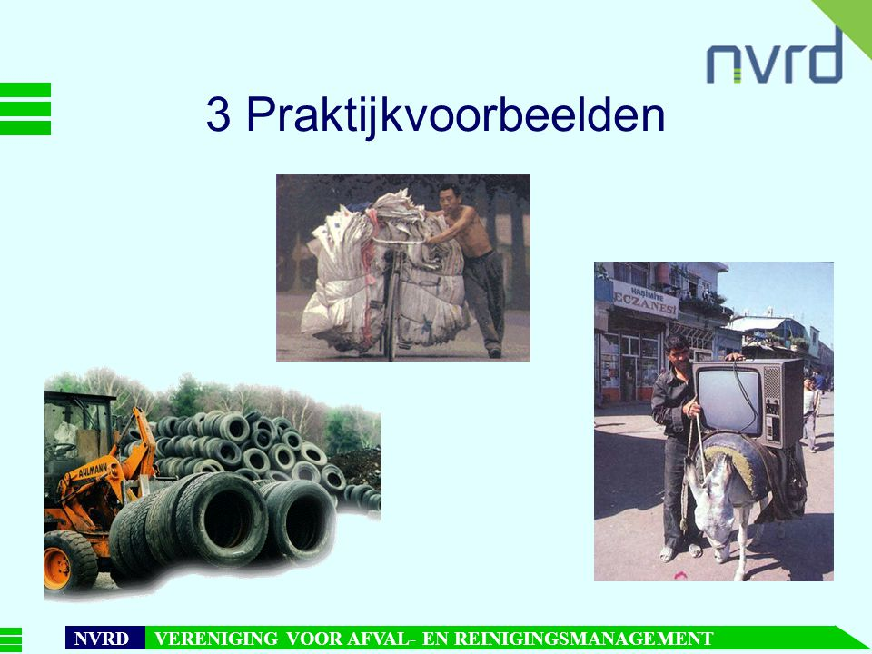 7 oktober 1999presentatie Maarten Goorhuis, beleidsmedewerker NVRD NVRD VERENIGING VOOR AFVAL- EN REINIGINGSMANAGEMENT 3 Praktijkvoorbeelden