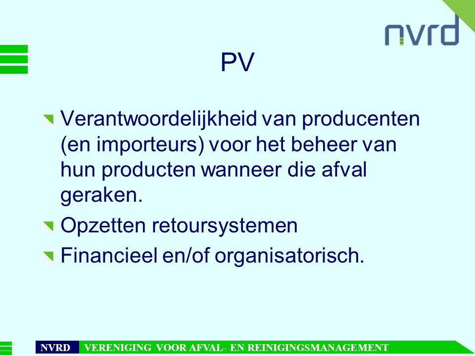 7 oktober 1999presentatie Maarten Goorhuis, beleidsmedewerker NVRD NVRD VERENIGING VOOR AFVAL- EN REINIGINGSMANAGEMENT PV Verantwoordelijkheid van producenten (en importeurs) voor het beheer van hun producten wanneer die afval geraken.