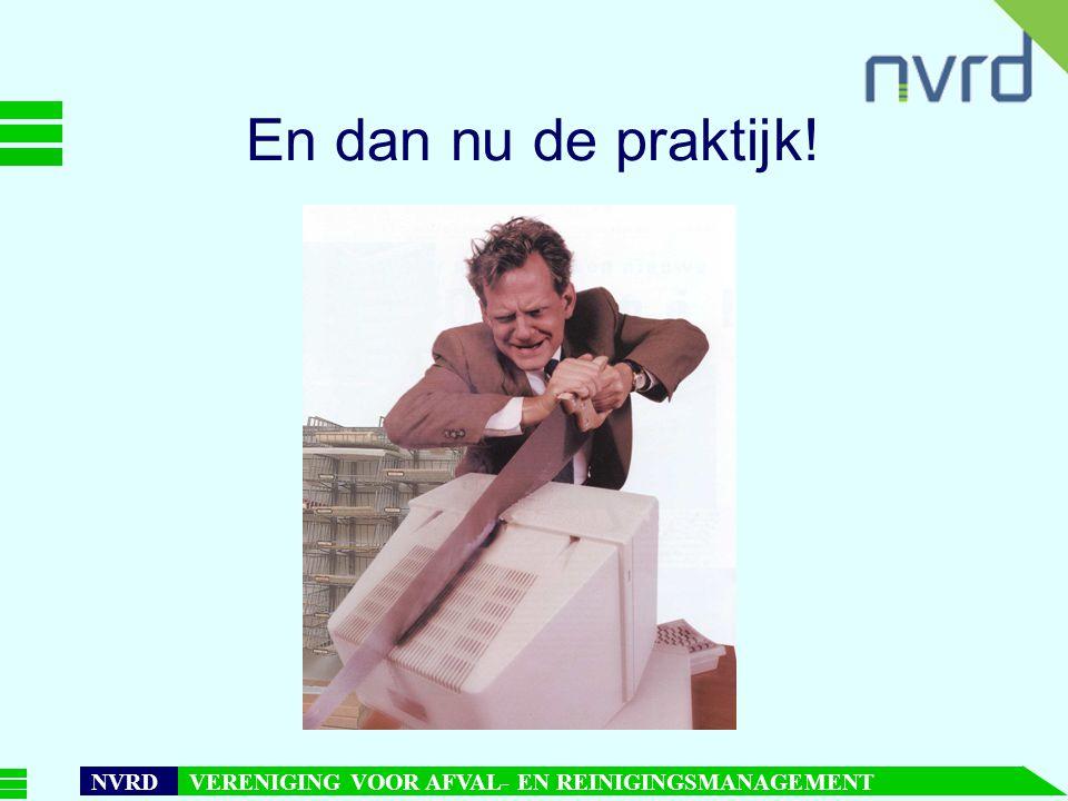 7 oktober 1999presentatie Maarten Goorhuis, beleidsmedewerker NVRD NVRD VERENIGING VOOR AFVAL- EN REINIGINGSMANAGEMENT En dan nu de praktijk!