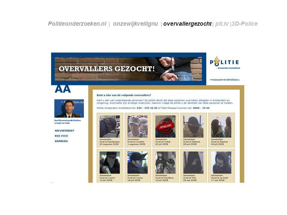 Politieonderzoeken.nl | onzewijkveilignu | overvallergezocht | pit.tv |3D-Police