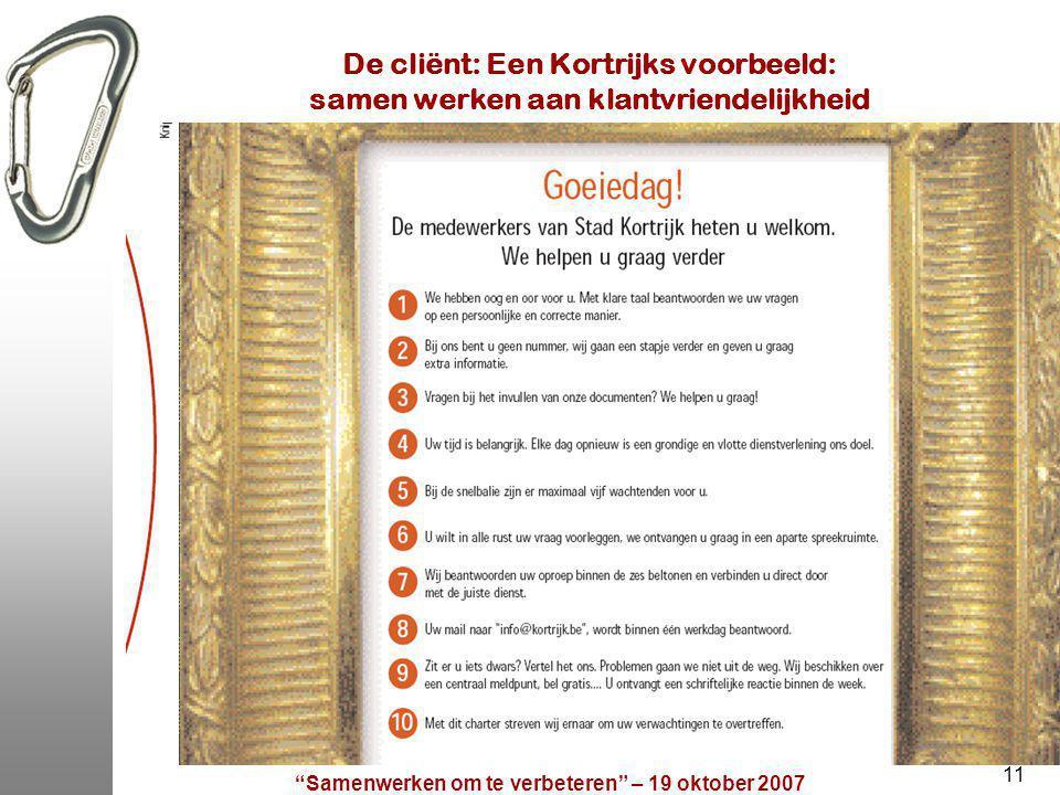 Samenwerken om te verbeteren – 19 oktober 2007 11 De cliënt: Een Kortrijks voorbeeld: samen werken aan klantvriendelijkheid
