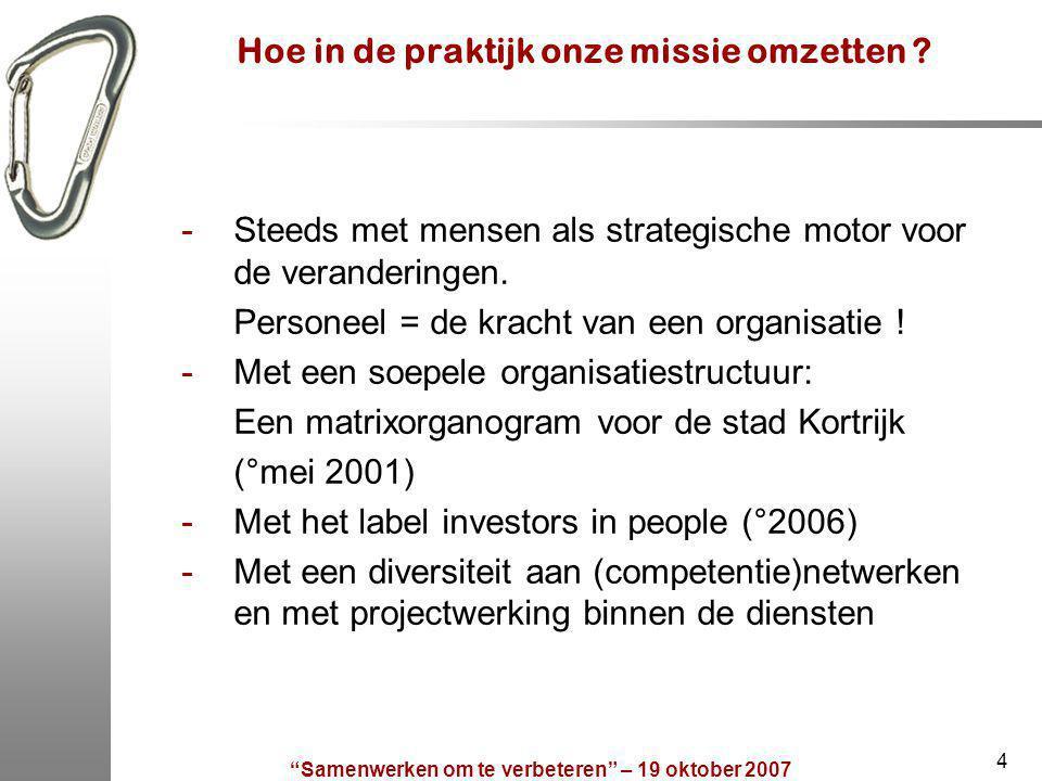 Samenwerken om te verbeteren – 19 oktober 2007 4 Hoe in de praktijk onze missie omzetten .