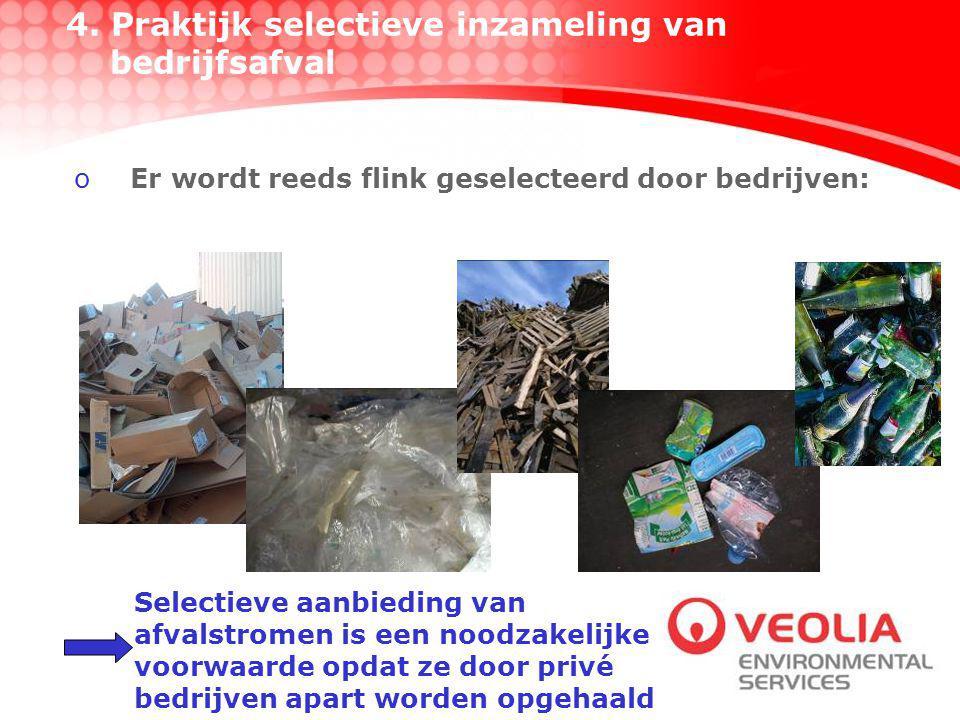 oEr wordt reeds flink geselecteerd door bedrijven: Selectieve aanbieding van afvalstromen is een noodzakelijke voorwaarde opdat ze door privé bedrijven apart worden opgehaald 4.