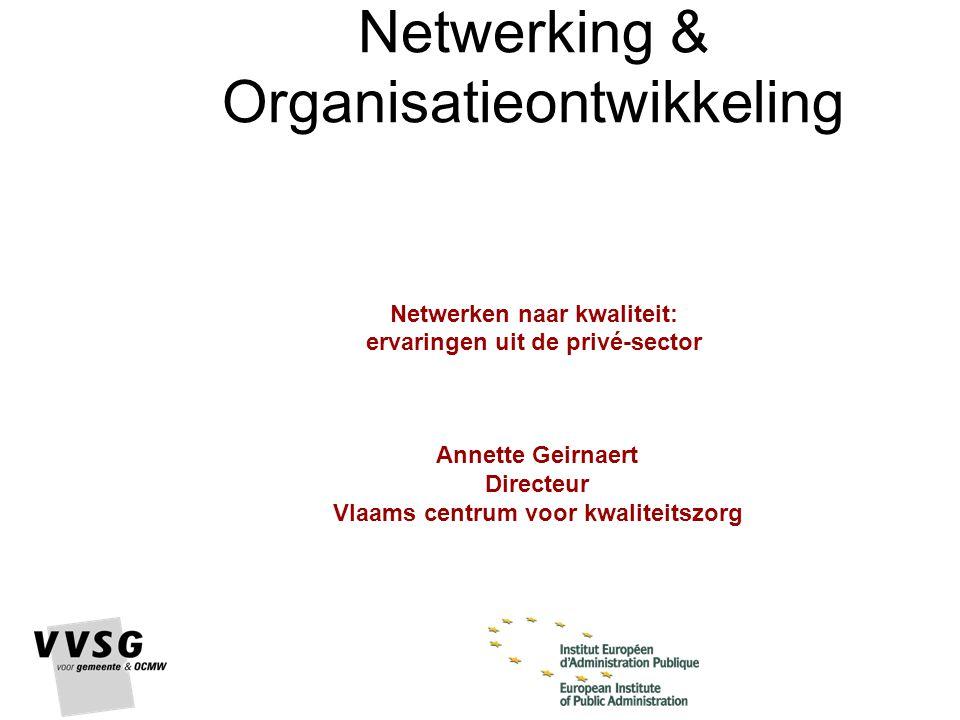 Netwerking & Organisatieontwikkeling Netwerken naar kwaliteit: ervaringen uit de privé-sector Annette Geirnaert Directeur Vlaams centrum voor kwaliteitszorg