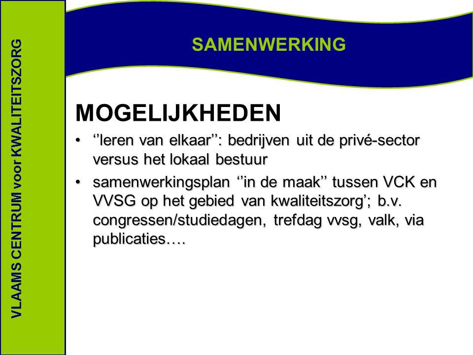 SAMENWERKING VLAAMS CENTRUM voor KWALITEITSZORG MOGELIJKHEDEN ''leren van elkaar'': bedrijven uit de privé-sector versus het lokaal bestuur''leren van elkaar'': bedrijven uit de privé-sector versus het lokaal bestuur samenwerkingsplan ''in de maak'' tussen VCK en VVSG op het gebied van kwaliteitszorg'; b.v.