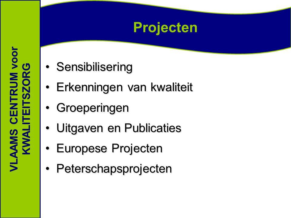 Projecten VLAAMS CENTRUM voor KWALITEITSZORG SensibiliseringSensibilisering Erkenningen van kwaliteitErkenningen van kwaliteit GroeperingenGroeperingen Uitgaven en PublicatiesUitgaven en Publicaties Europese ProjectenEuropese Projecten PeterschapsprojectenPeterschapsprojecten