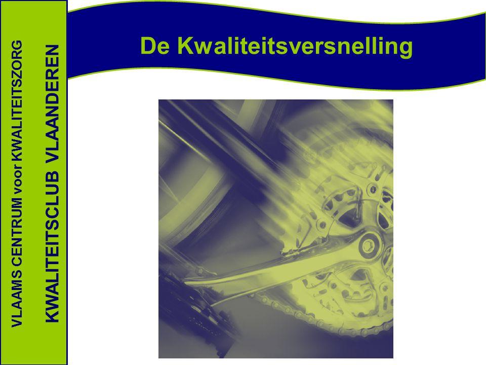 De Kwaliteitsversnelling VLAAMS CENTRUM voor KWALITEITSZORG KWALITEITSCLUB VLAANDEREN
