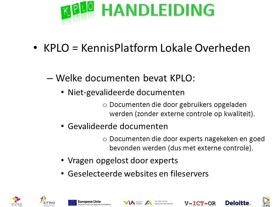 KPLO = KennisPlatform Lokale Overheden – Welke documenten bevat KPLO: Niet-gevalideerde documenten o Documenten die door gebruikers opgeladen werden (zonder externe controle op kwaliteit).