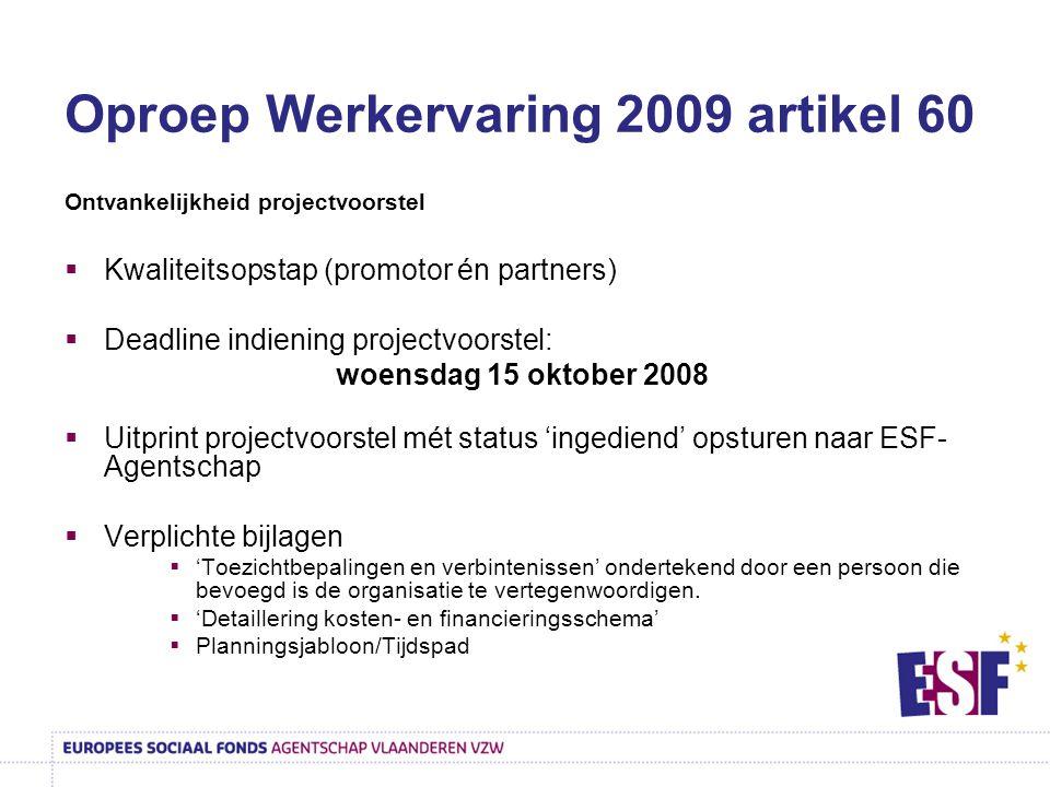 Ontvankelijkheid projectvoorstel  Kwaliteitsopstap (promotor én partners)  Deadline indiening projectvoorstel: woensdag 15 oktober 2008  Uitprint p