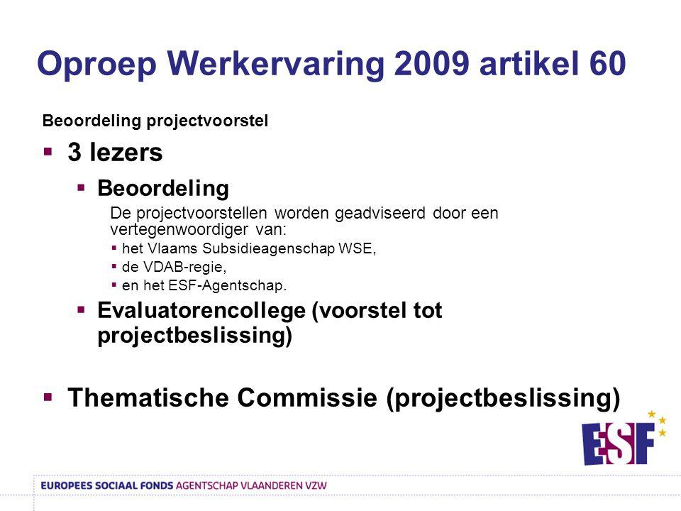Beoordeling projectvoorstel  3 lezers  Beoordeling De projectvoorstellen worden geadviseerd door een vertegenwoordiger van:  het Vlaams Subsidieagenschap WSE,  de VDAB-regie,  en het ESF-Agentschap.