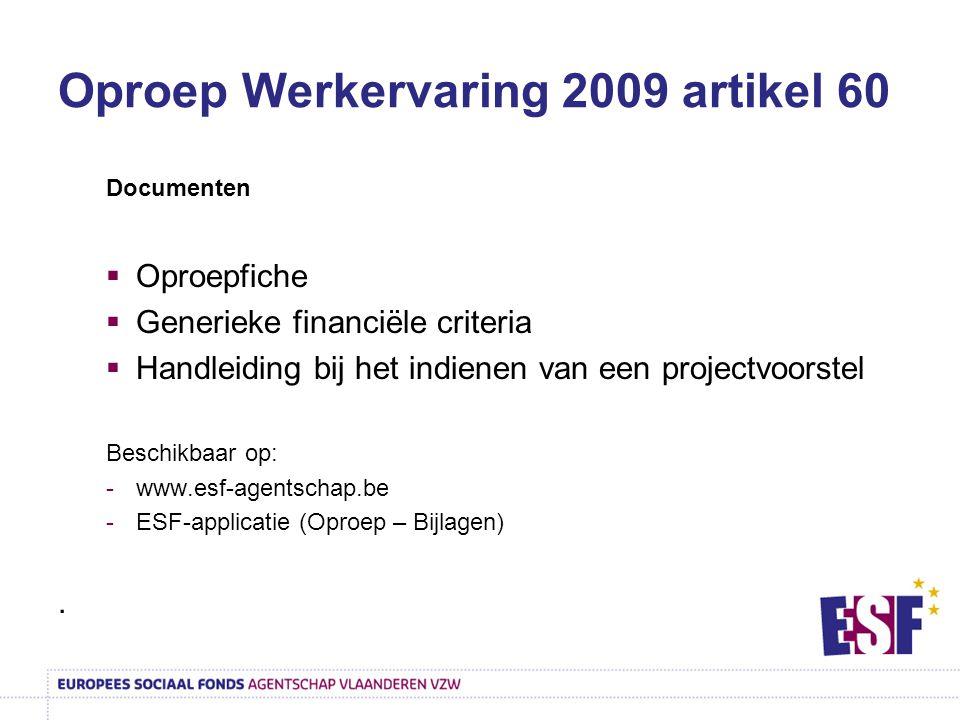 Oproep Werkervaring 2009 artikel 60 Documenten  Oproepfiche  Generieke financiële criteria  Handleiding bij het indienen van een projectvoorstel Beschikbaar op: -www.esf-agentschap.be -ESF-applicatie (Oproep – Bijlagen).