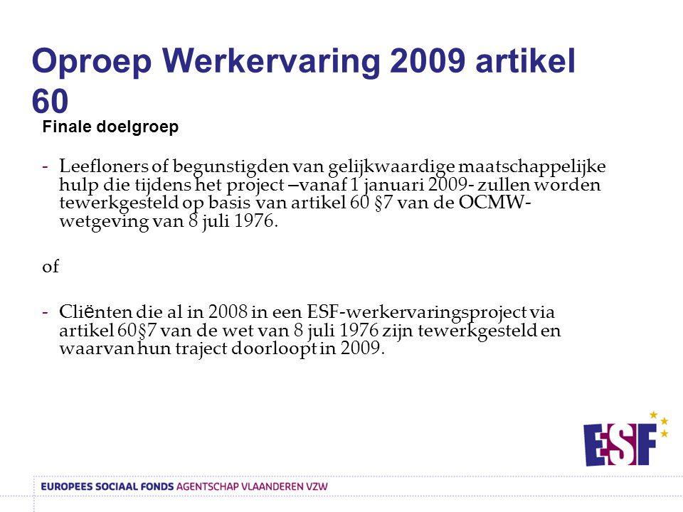 Oproep Werkervaring 2009 artikel 60 Finale doelgroep -Leefloners of begunstigden van gelijkwaardige maatschappelijke hulp die tijdens het project – vanaf 1 januari 2009- zullen worden tewerkgesteld op basis van artikel 60 §7 van de OCMW- wetgeving van 8 juli 1976.