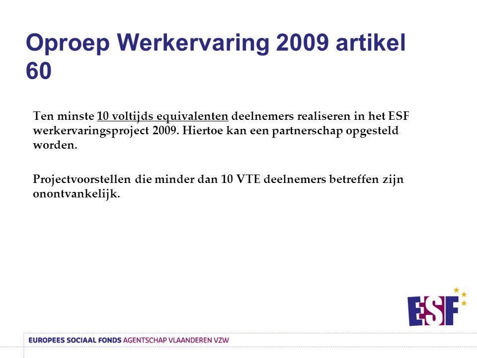 Oproep Werkervaring 2009 artikel 60 Ten minste 10 voltijds equivalenten deelnemers realiseren in het ESF werkervaringsproject 2009. Hiertoe kan een pa
