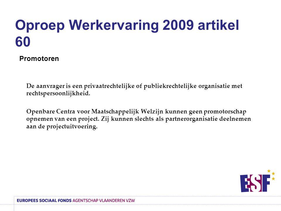 Oproep Werkervaring 2009 artikel 60 Promotoren De aanvrager is een privaatrechtelijke of publiekrechtelijke organisatie met rechtspersoonlijkheid. Ope