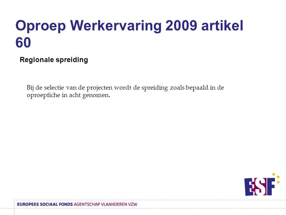 Oproep Werkervaring 2009 artikel 60 Regionale spreiding Bij de selectie van de projecten wordt de spreiding zoals bepaald in de oproepfiche in acht genomen.