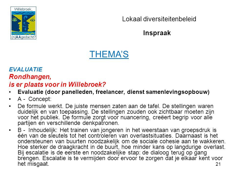 21 Lokaal diversiteitenbeleid EVALUATIE Rondhangen, is er plaats voor in Willebroek? Evaluatie (door panelleden, freelancer, dienst samenlevingsopbouw