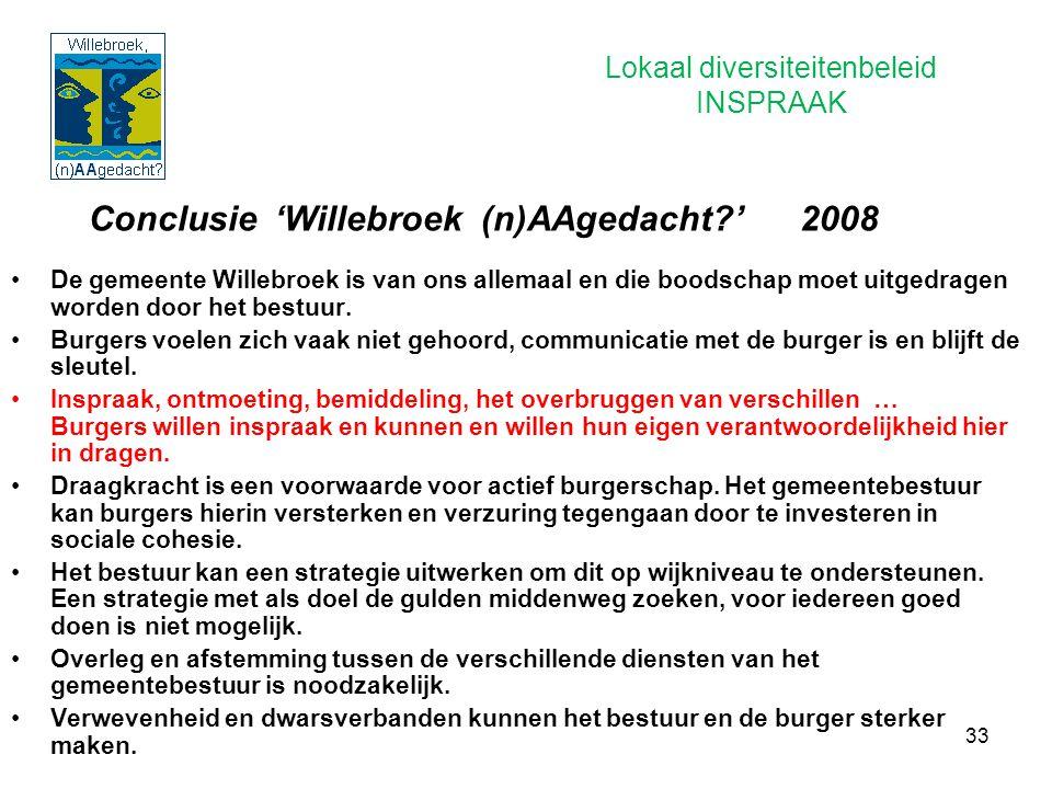 33 Conclusie 'Willebroek (n)AAgedacht?' 2008 De gemeente Willebroek is van ons allemaal en die boodschap moet uitgedragen worden door het bestuur. Bur