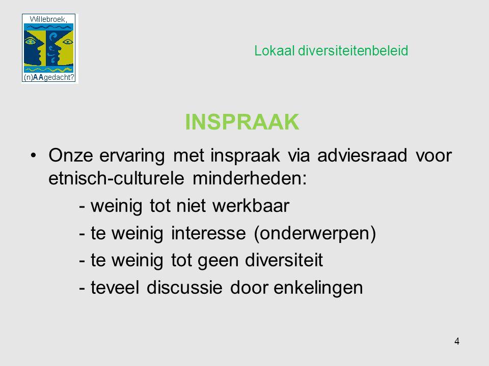 4 Lokaal diversiteitenbeleid Onze ervaring met inspraak via adviesraad voor etnisch-culturele minderheden: - weinig tot niet werkbaar - te weinig inte